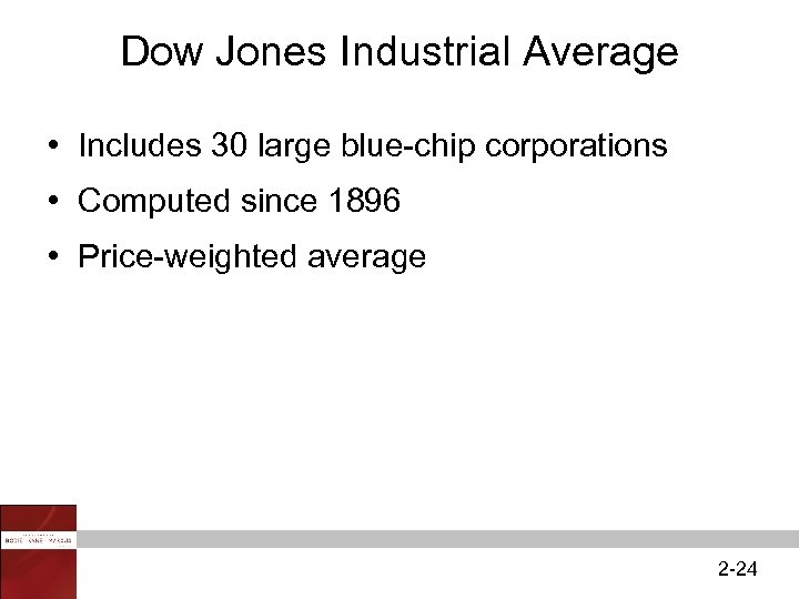 Dow Jones Industrial Average • Includes 30 large blue-chip corporations • Computed since 1896