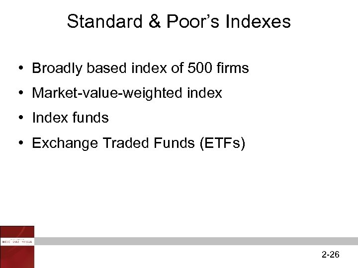 Standard & Poor's Indexes • Broadly based index of 500 firms • Market-value-weighted index