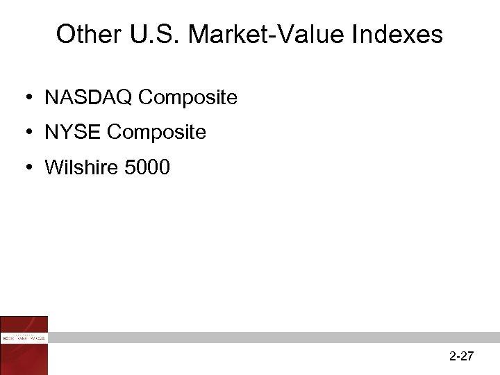 Other U. S. Market-Value Indexes • NASDAQ Composite • NYSE Composite • Wilshire 5000