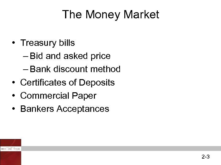 The Money Market • Treasury bills – Bid and asked price – Bank discount