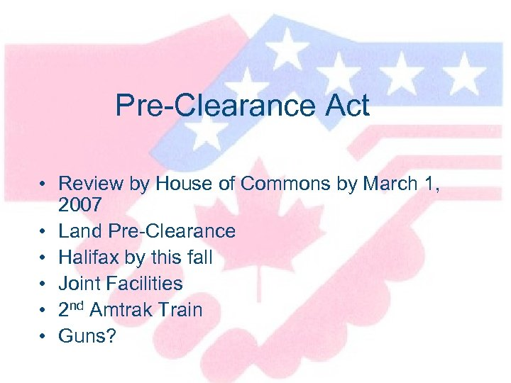 Pre-Clearance Act • Review by House of Commons by March 1, 2007 • Land
