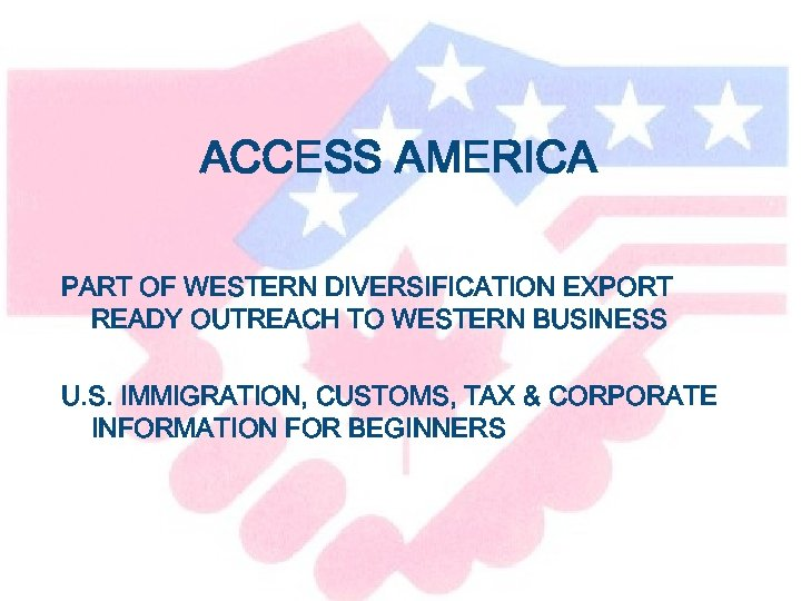 ACCESS AMERICA PART OF WESTERN DIVERSIFICATION EXPORT READY OUTREACH TO WESTERN BUSINESS U. S.