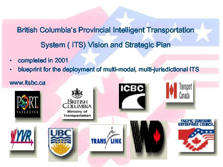 British Columbia's Provincial Intelligent Transportation System ( ITS) Vision and Strategic Plan • completed