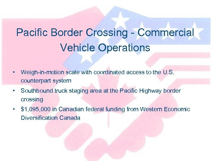 Pacific Border Crossing - Commercial Vehicle Operations • Weigh-in-motion scale with coordinated access to