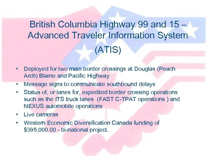 British Columbia Highway 99 and 15 – Advanced Traveler Information System (ATIS) • Deployed