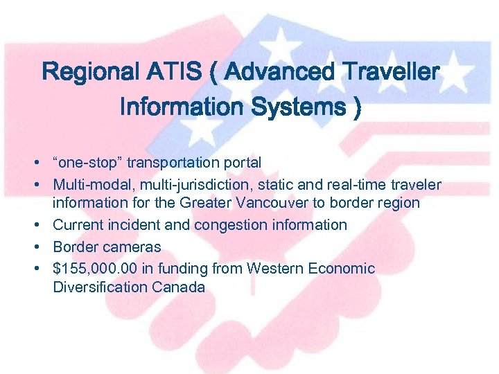 "Regional ATIS ( Advanced Traveller Information Systems ) • ""one-stop"" transportation portal • Multi-modal,"
