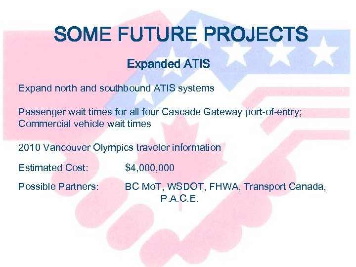 SOME FUTURE PROJECTS Expanded ATIS Expand north and southbound ATIS systems Passenger wait times