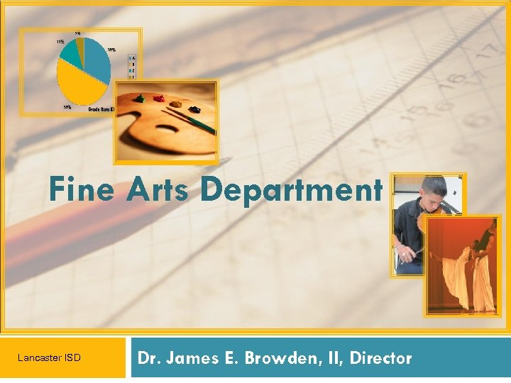 Fine Arts Department Lancaster ISD Dr. James E. Browden, II, Director