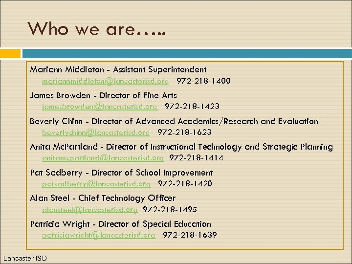 Who we are…. . Mariann Middleton - Assistant Superintendent mariannmiddleton@lancasterisd. org 972 -218 -1400