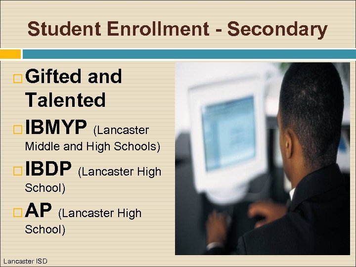 Student Enrollment - Secondary Gifted and Talented IBMYP (Lancaster Middle and High Schools) IBDP