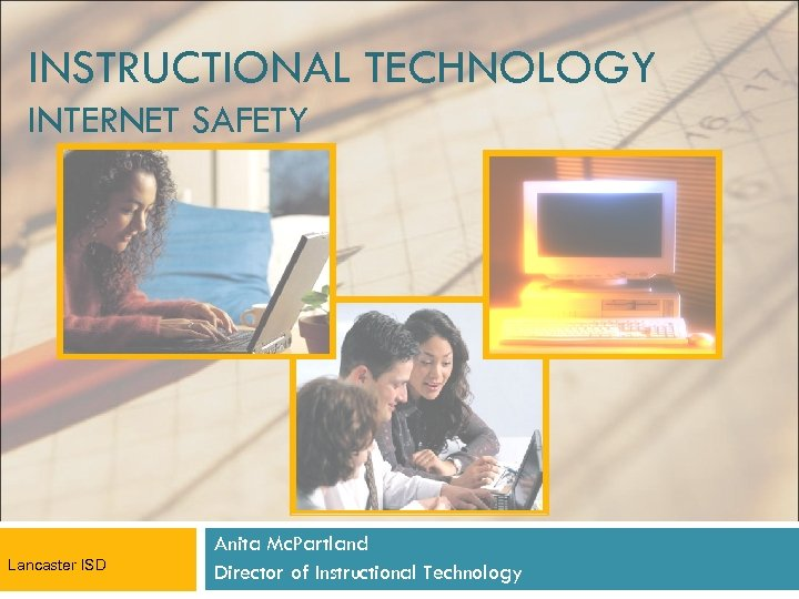 INSTRUCTIONAL TECHNOLOGY INTERNET SAFETY Lancaster ISD Anita Mc. Partland Director of Instructional Technology