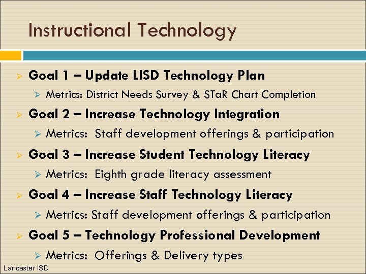 Instructional Technology Ø Goal 1 – Update LISD Technology Plan Ø Ø Goal 2