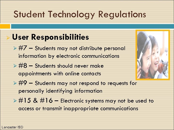Student Technology Regulations Ø User Responsibilities Ø #7 – Students may not distribute personal