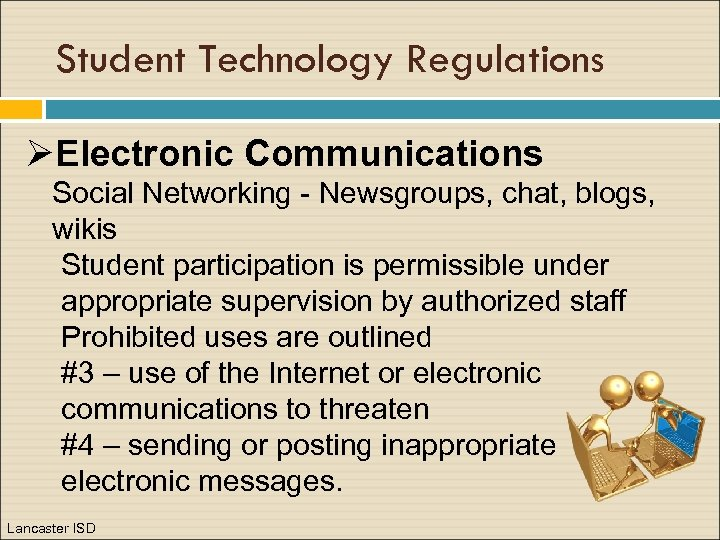 Student Technology Regulations ØElectronic Communications Social Networking - Newsgroups, chat, blogs, wikis Student participation