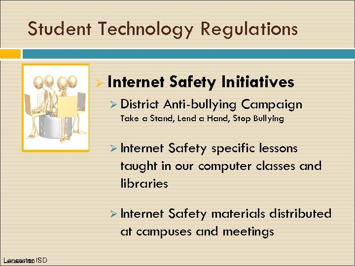 Student Technology Regulations Ø Internet Safety Initiatives Ø District Anti-bullying Campaign Take a Stand,