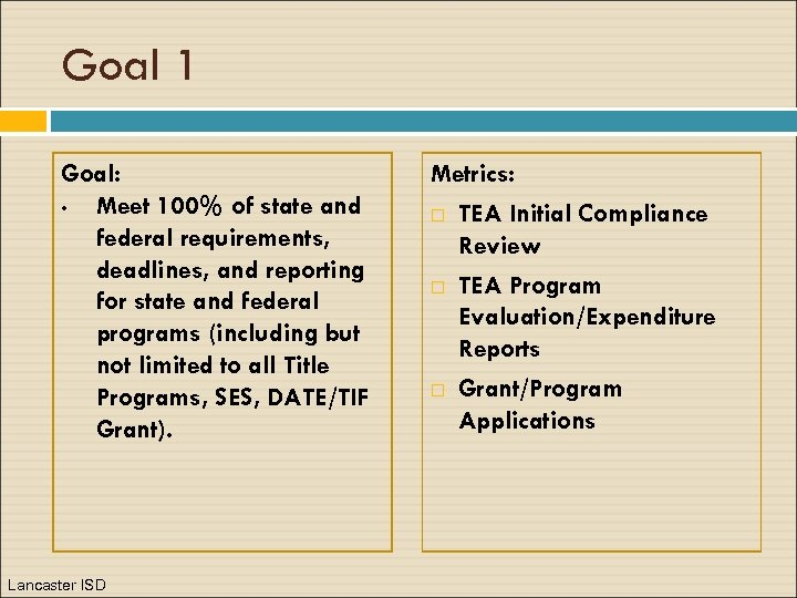 Goal 1 Goal: • Meet 100% of state and federal requirements, deadlines, and reporting
