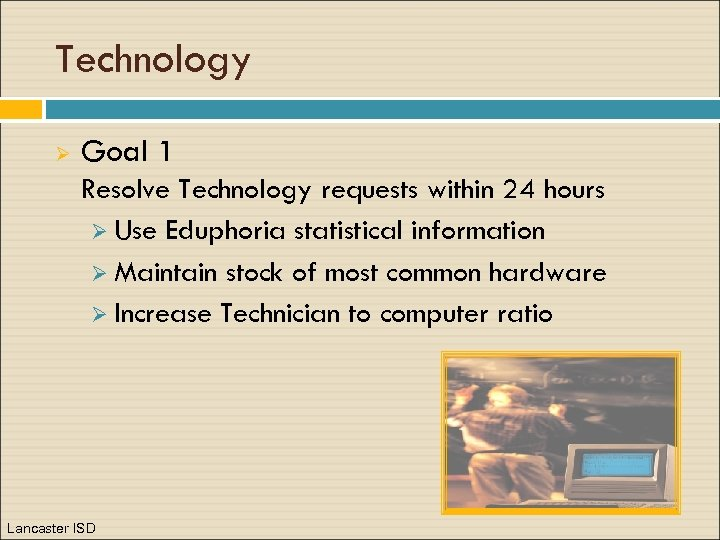 Technology Ø Goal 1 Resolve Technology requests within 24 hours Ø Use Eduphoria statistical
