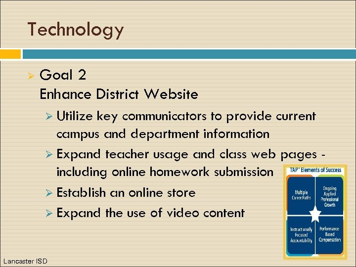 Technology Ø Goal 2 Enhance District Website Ø Utilize key communicators to provide current