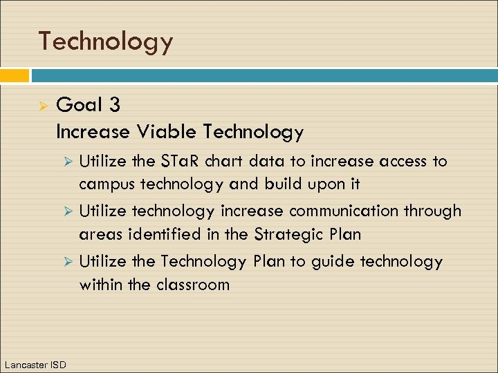 Technology Ø Goal 3 Increase Viable Technology Utilize the STa. R chart data to
