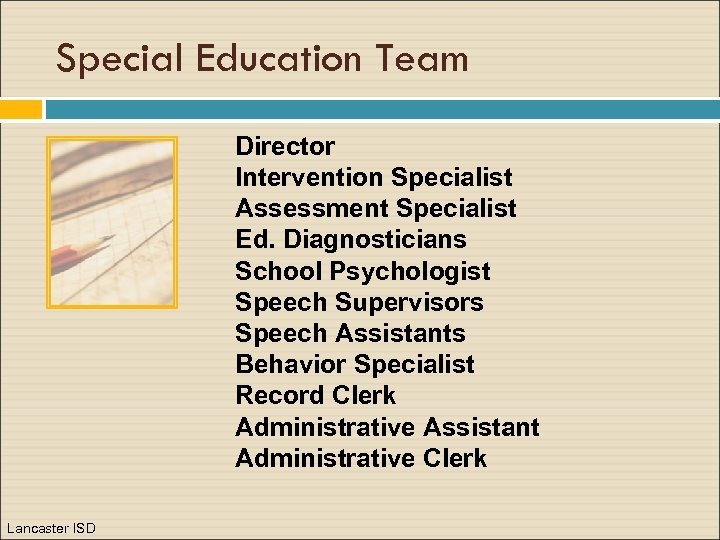 Special Education Team Director Intervention Specialist Assessment Specialist Ed. Diagnosticians School Psychologist Speech Supervisors