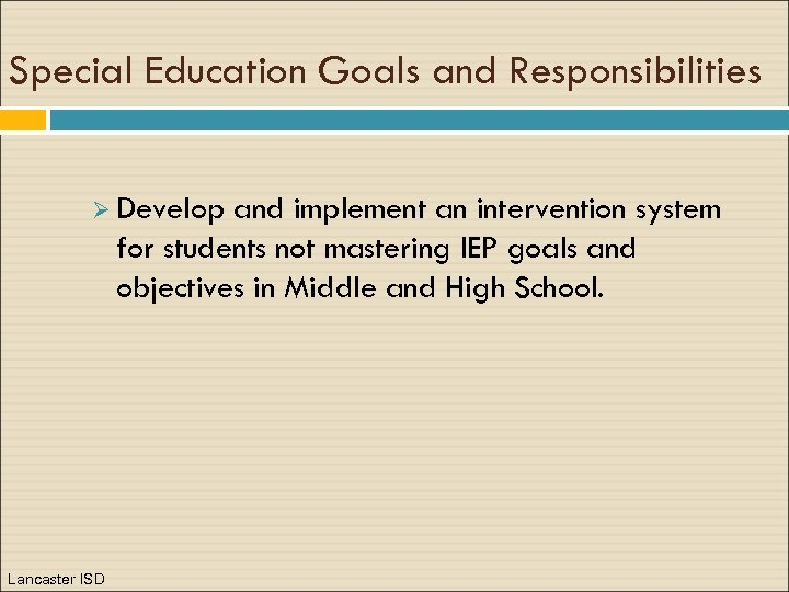 Special Education Goals and Responsibilities Ø Develop and implement an intervention system for students
