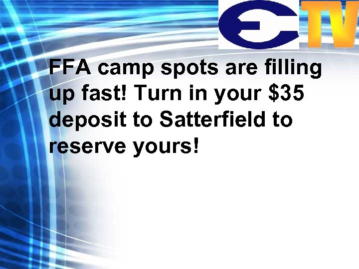 FFA camp spots are filling up fast! Turn in your $35 deposit to Satterfield