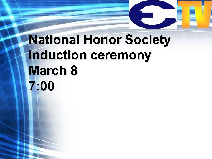 National Honor Society Induction ceremony March 8 7: 00