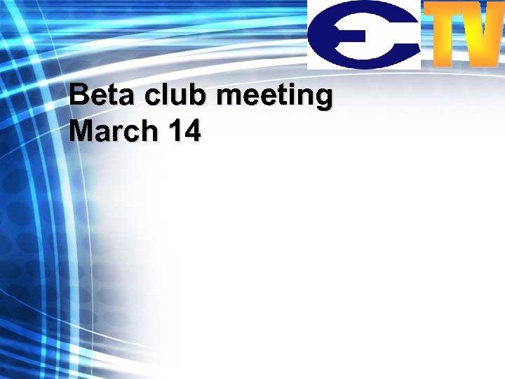 Beta club meeting March 14