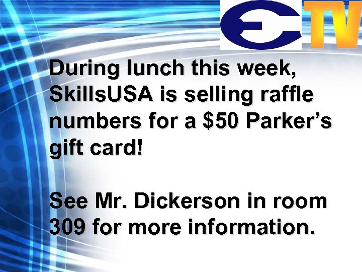 During lunch this week, Skills. USA is selling raffle numbers for a $50 Parker's