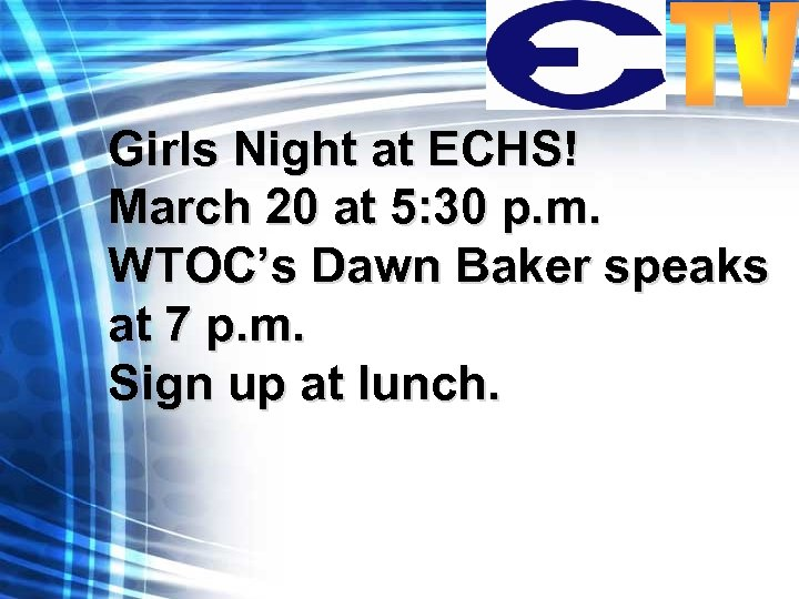 Girls Night at ECHS! March 20 at 5: 30 p. m. WTOC's Dawn Baker