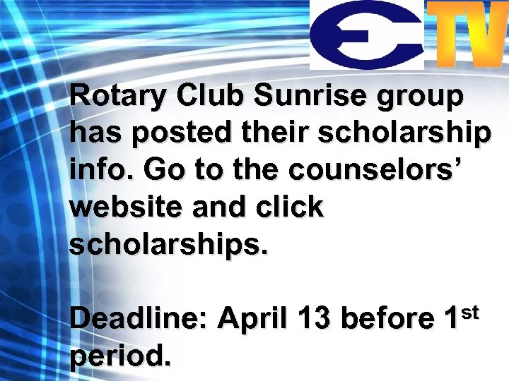 Rotary Club Sunrise group has posted their scholarship info. Go to the counselors' website