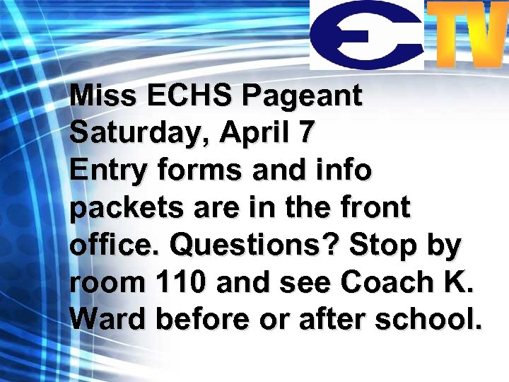 Miss ECHS Pageant Saturday, April 7 Entry forms and info packets are in the