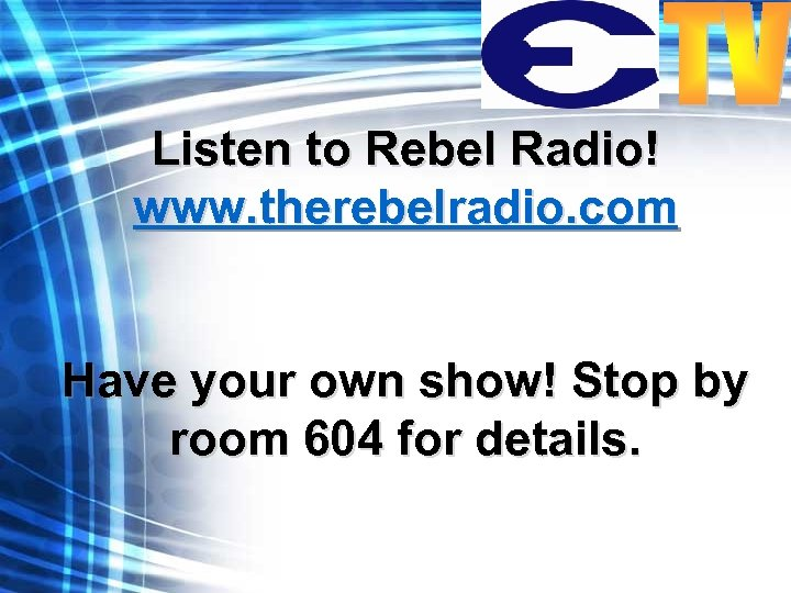 Listen to Rebel Radio! www. therebelradio. com Have your own show! Stop by room
