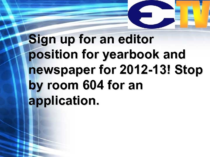Sign up for an editor position for yearbook and newspaper for 2012 -13! Stop