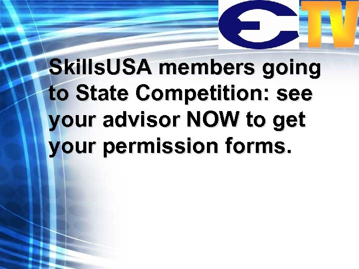 Skills. USA members going to State Competition: see your advisor NOW to get your