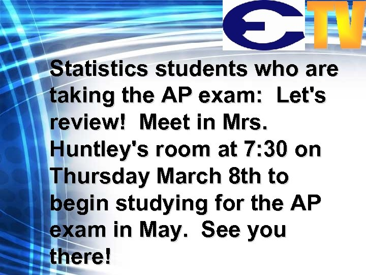 Statistics students who are taking the AP exam: Let's review! Meet in Mrs. Huntley's