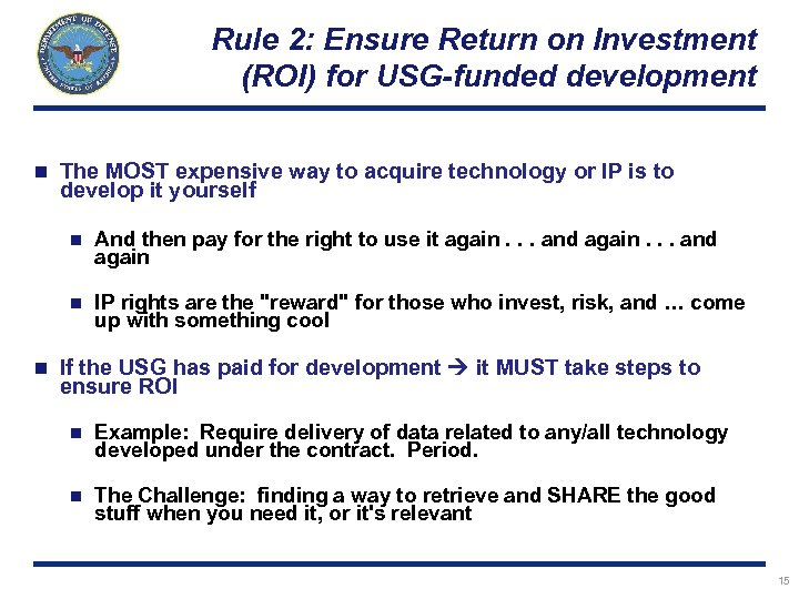 Rule 2: Ensure Return on Investment (ROI) for USG-funded development n The MOST expensive