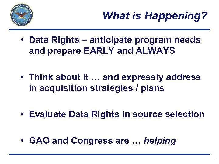 What is Happening? • Data Rights – anticipate program needs and prepare EARLY and