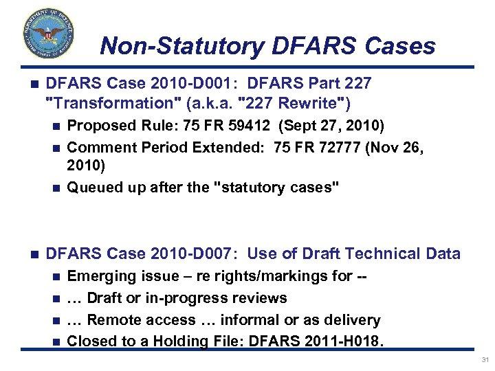 Non-Statutory DFARS Cases n DFARS Case 2010 -D 001: DFARS Part 227