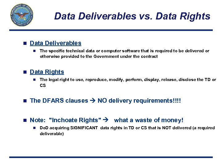 Data Deliverables vs. Data Rights n Data Deliverables n n The specific technical data