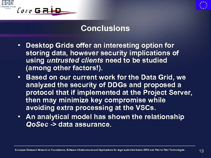 Conclusions • Desktop Grids offer an interesting option for storing data, however security implications