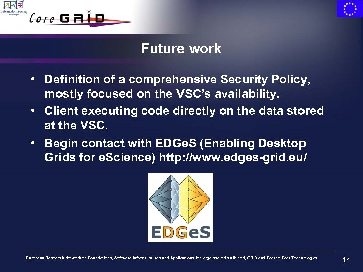 Future work • Definition of a comprehensive Security Policy, mostly focused on the VSC's