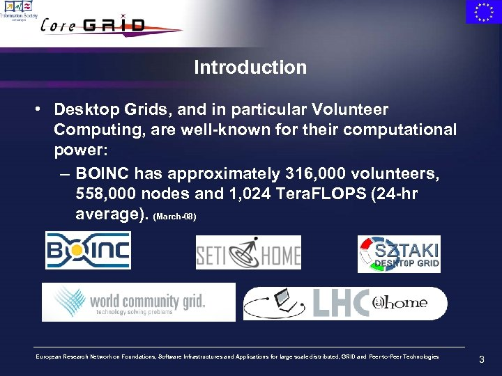 Introduction • Desktop Grids, and in particular Volunteer Computing, are well-known for their computational