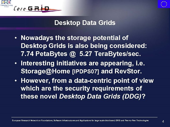Desktop Data Grids • Nowadays the storage potential of Desktop Grids is also being
