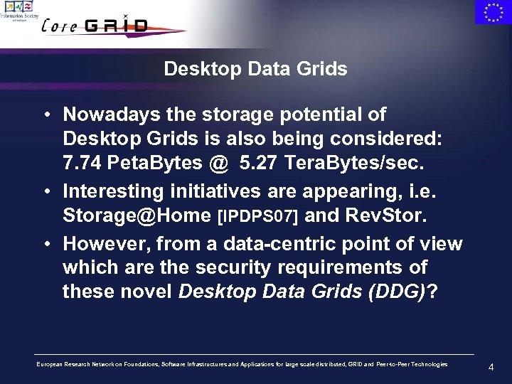Desktop Data Grids • Nowadays the storage potential of Desktop Grids is also being