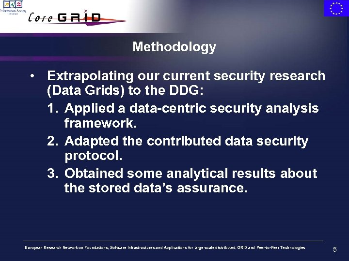 Methodology • Extrapolating our current security research (Data Grids) to the DDG: 1. Applied