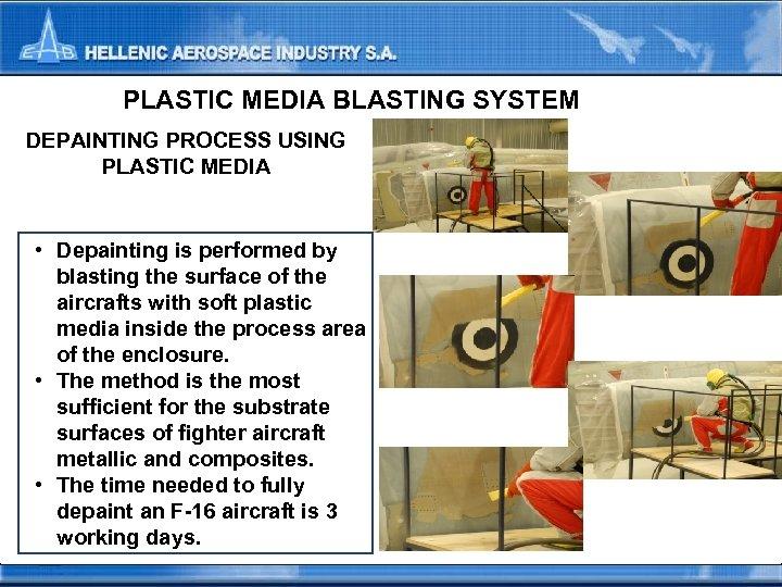 PLASTIC MEDIA BLASTING SYSTEM DEPAINTING PROCESS USING PLASTIC MEDIA • Depainting is performed by