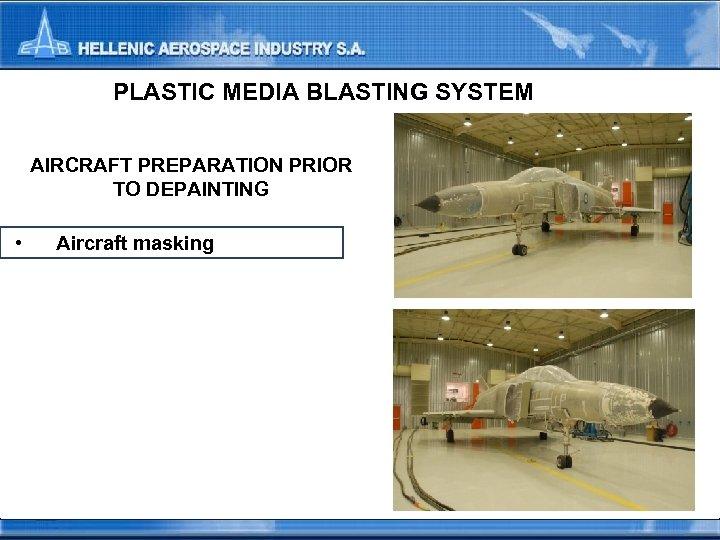 PLASTIC MEDIA BLASTING SYSTEM AIRCRAFT PREPARATION PRIOR TO DEPAINTING • Aircraft masking