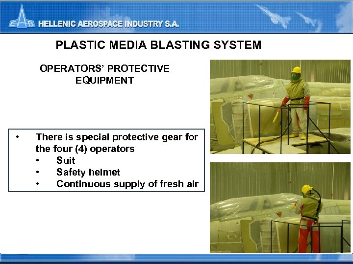 PLASTIC MEDIA BLASTING SYSTEM OPERATORS' PROTECTIVE EQUIPMENT • There is special protective gear for