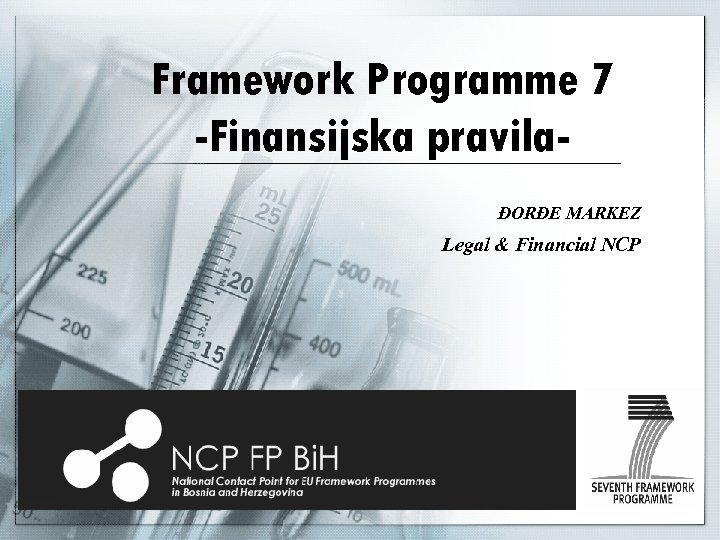 Framework Programme 7 -Finansijska pravilaĐORĐE MARKEZ Legal & Financial NCP